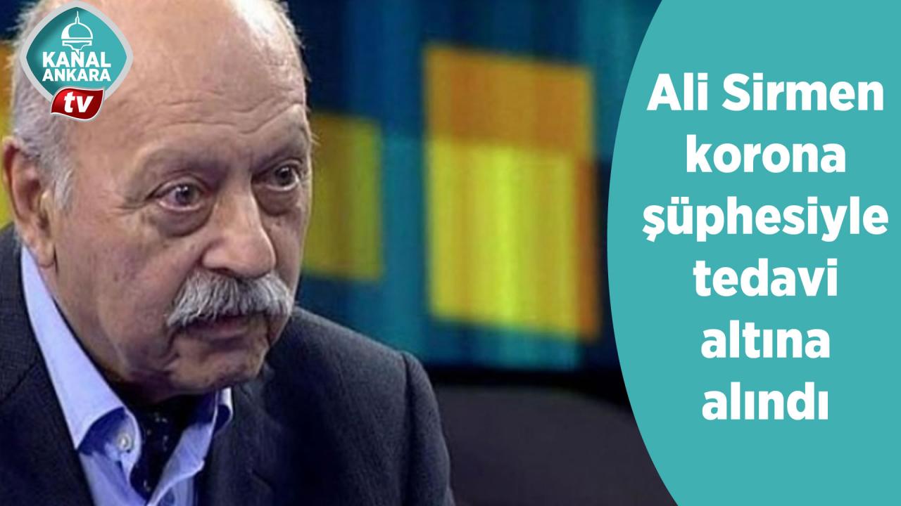 Ali Sirmen korona şüphesiyle tedavi altına alındı