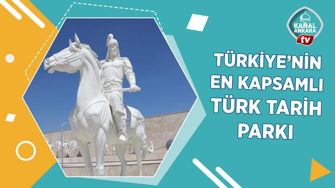 Türkiyenin en kapsamlı Türk Tarih Parkı Etimesgutta açılıyor