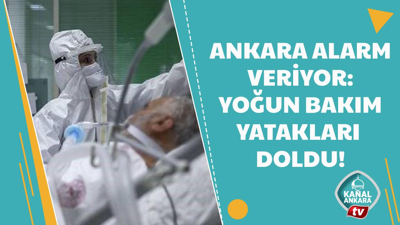Ankara alarm veriyor: Yoğun bakımlar tamamen doldu!