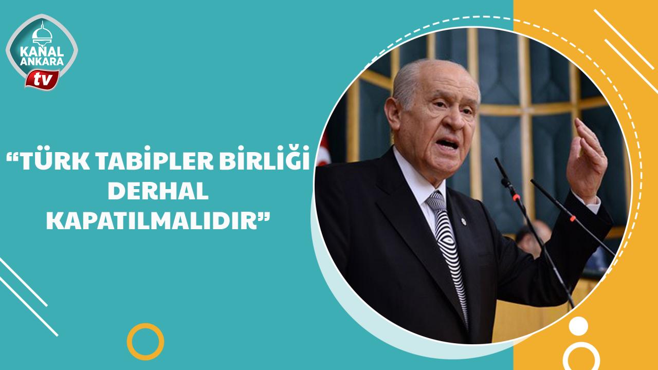 Devlet Bahçeli Türk Tabipler Birliğini hedef aldı