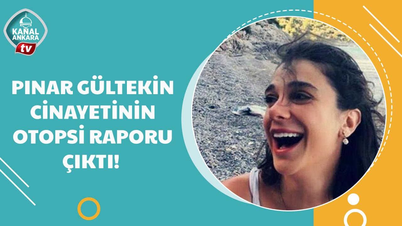Pınar Gültekin cinayetinin otopsi raporu çıktı!
