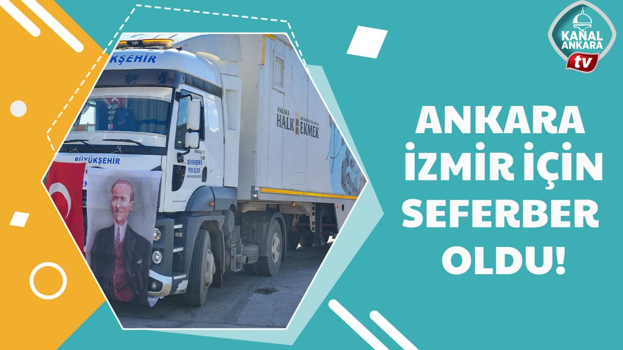 Ankara İzmir için seferber oldu: Bölgeye yardımlar sürüyor!