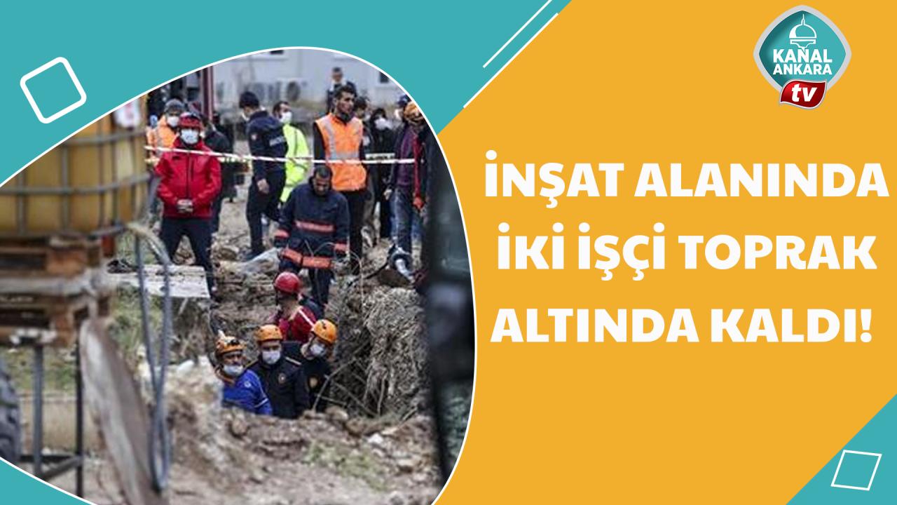 DSİ inşaatında işçiler toprak altında kaldı!