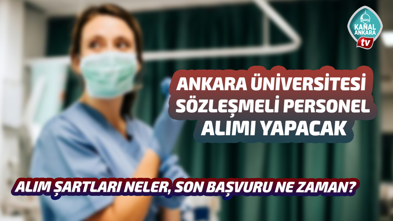 Ankara Üniversitesi sözleşmeli personel alımı yapacak!